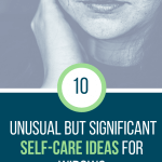 10 Unusual But Significant Self Care Ideas for Widows