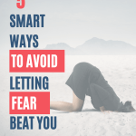 5 Smart Ways to Avoid Letting Fear Beat You Pin