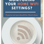 Monitor Your Home WiFi Settings
