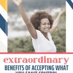 Extraordinary Benefits of Accepting What You Can't Control Pin